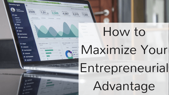 How to Maximize Your Entrepreneurial Advantage