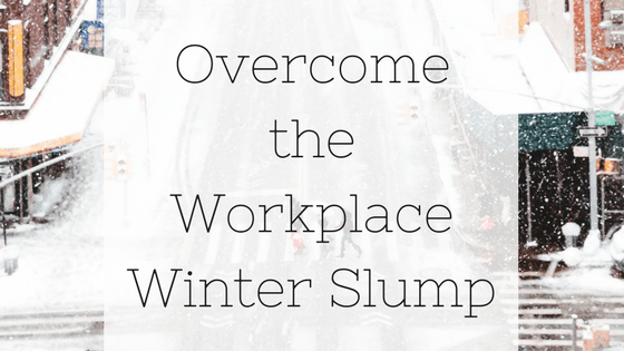 Overcome the Workplace Winter Slump