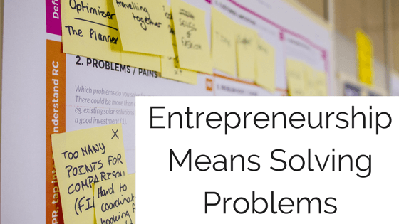 Entrepreneurship Means Solving Problems