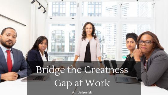 Bridge the Greatness Gap at Work