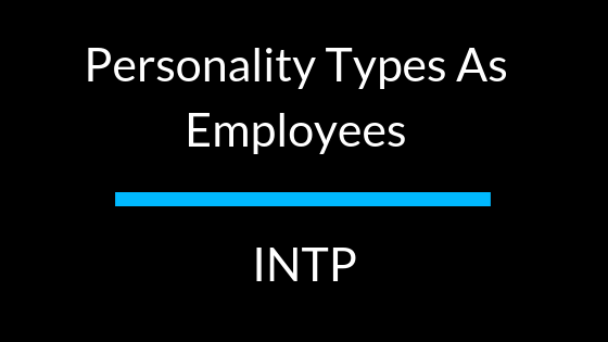 Personality Types as Employees: INTP